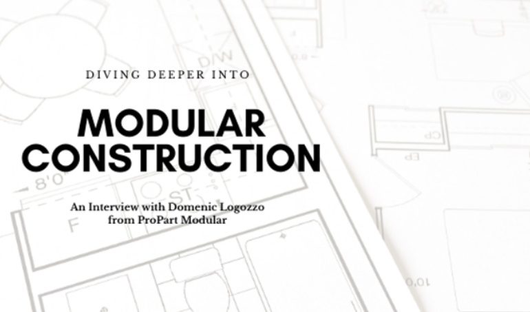 Diving Deeper into Modular Construction – An Interview with Domenic Logozzo from ProPart